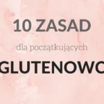 Dieta bezglutenowa to nie koniec świata! 10 zasad dla początkujących bezglutenowców